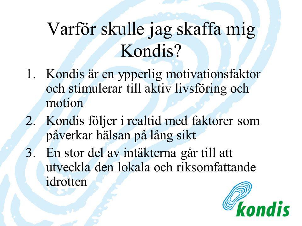 Varför skulle jag skaffa mig Kondis? 1.Kondis är en ypperlig motivationsfaktor och stimulerar till aktiv livsföring och motion 2.Kondis följer i realt