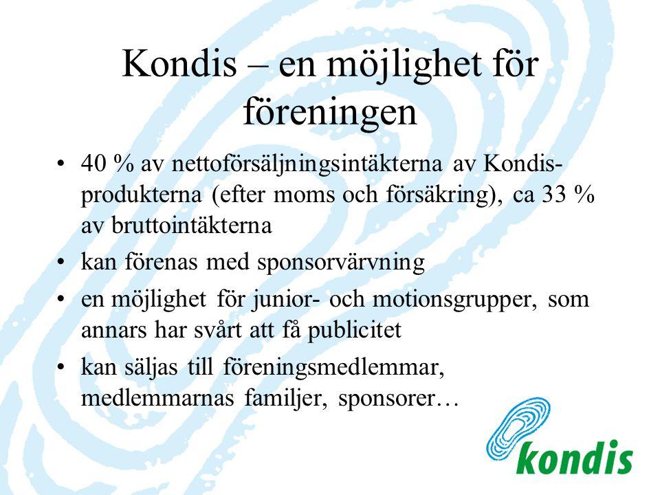 Kondis – en möjlighet för föreningen 40 % av nettoförsäljningsintäkterna av Kondis- produkterna (efter moms och försäkring), ca 33 % av bruttointäkter