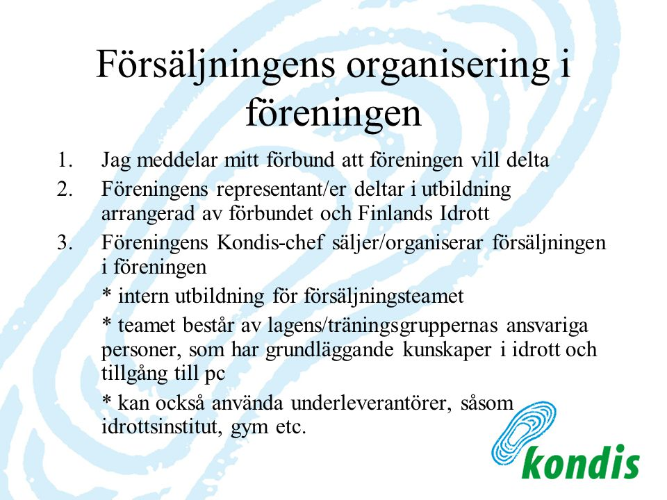 Försäljningens organisering i föreningen 1.Jag meddelar mitt förbund att föreningen vill delta 2.Föreningens representant/er deltar i utbildning arran