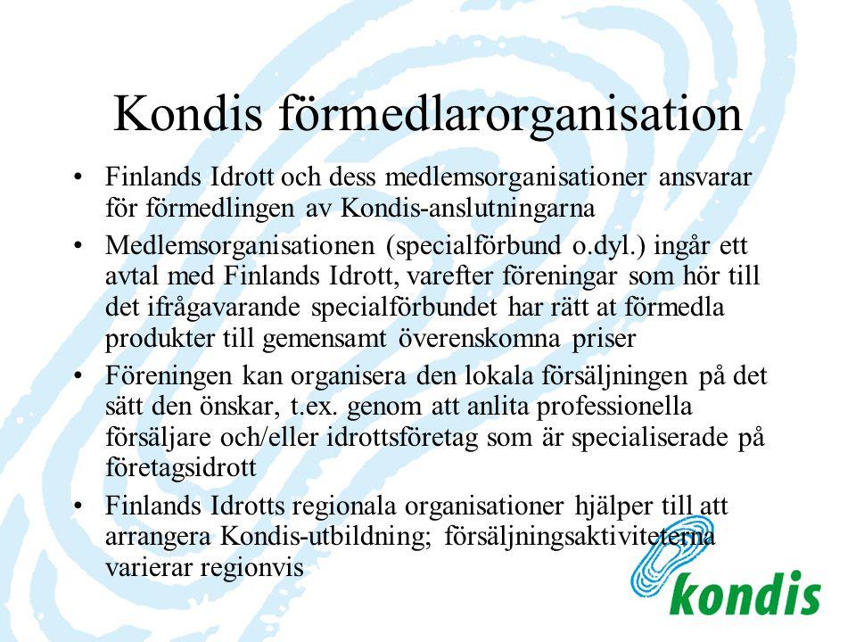 Kondis förmedlarorganisation Finlands Idrott och dess medlemsorganisationer ansvarar för förmedlingen av Kondis-anslutningarna Medlemsorganisationen (specialförbund o.dyl.) ingår ett avtal med Finlands Idrott, varefter föreningar som hör till det ifrågavarande specialförbundet har rätt at förmedla produkter till gemensamt överenskomna priser Föreningen kan organisera den lokala försäljningen på det sätt den önskar, t.ex.