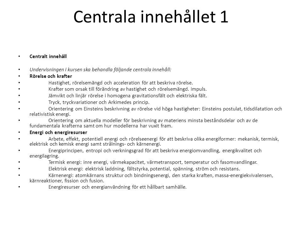 Centrala innehållet 1 Centralt innehåll Undervisningen i kursen ska behandla följande centrala innehåll: Rörelse och krafter Hastighet, rörelsemängd o