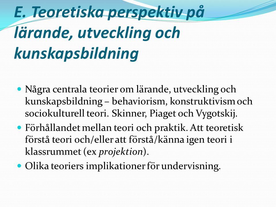 E. Teoretiska perspektiv på lärande, utveckling och kunskapsbildning Några centrala teorier om lärande, utveckling och kunskapsbildning – behaviorism,