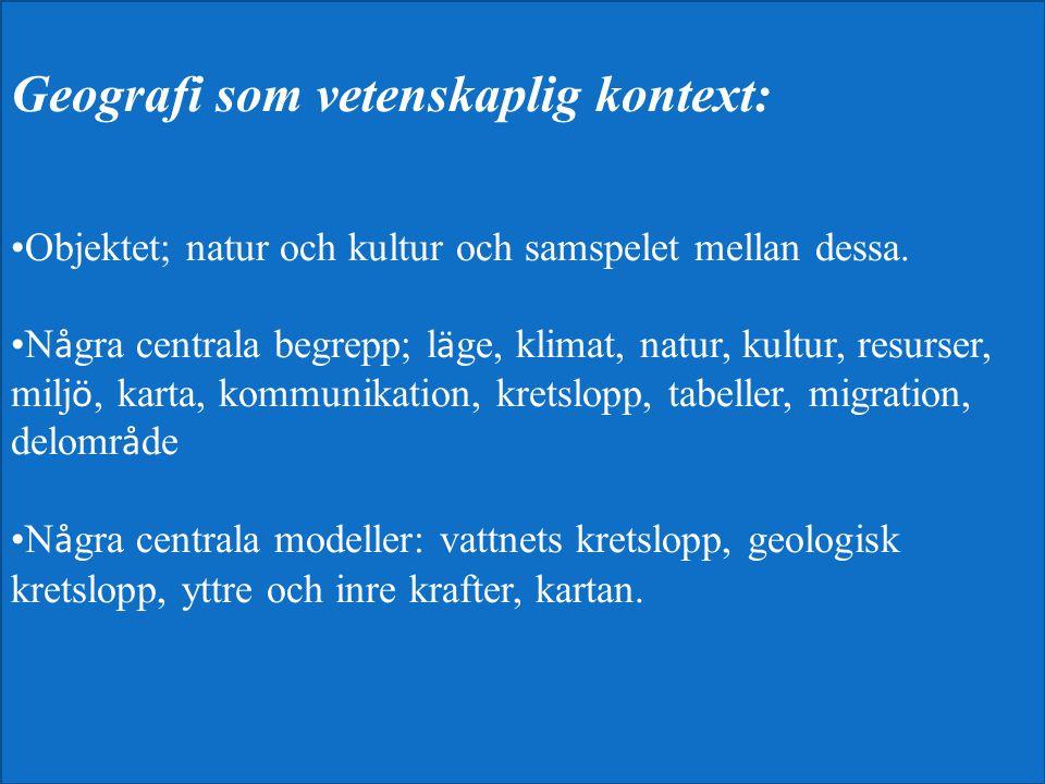 Geografi som vetenskaplig kontext: Objektet; natur och kultur och samspelet mellan dessa. N å gra centrala begrepp; l ä ge, klimat, natur, kultur, res