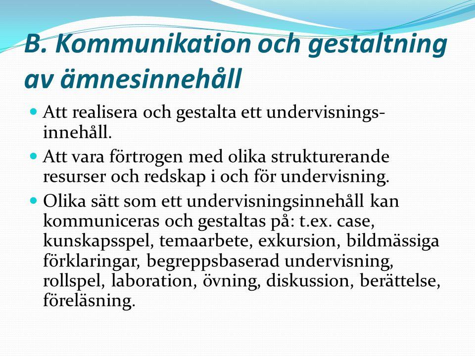 B. Kommunikation och gestaltning av ämnesinnehåll Att realisera och gestalta ett undervisnings- innehåll. Att vara förtrogen med olika strukturerande