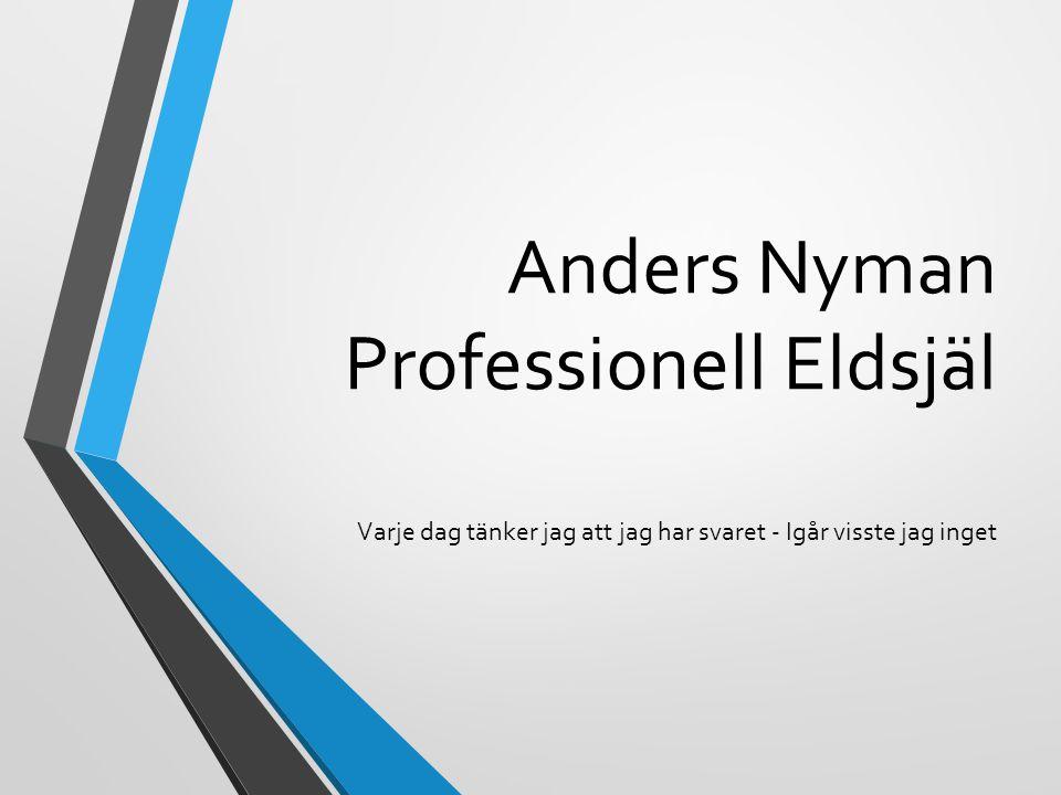 Anders Nyman Professionell Eldsjäl Varje dag tänker jag att jag har svaret - Igår visste jag inget