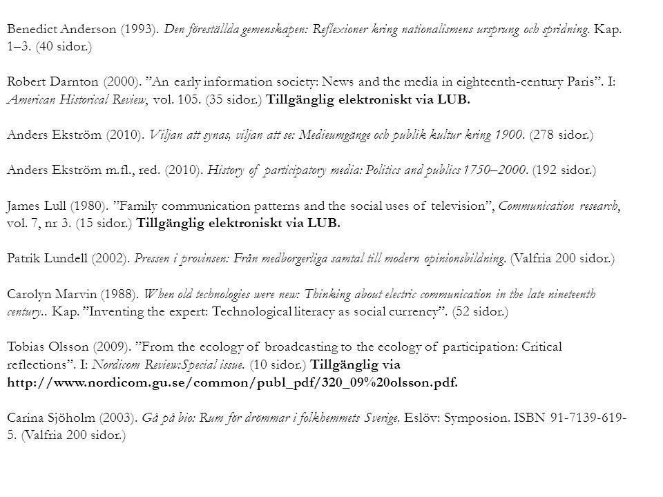 Benedict Anderson (1993). Den föreställda gemenskapen: Reflexioner kring nationalismens ursprung och spridning. Kap. 1–3. (40 sidor.) Robert Darnton (