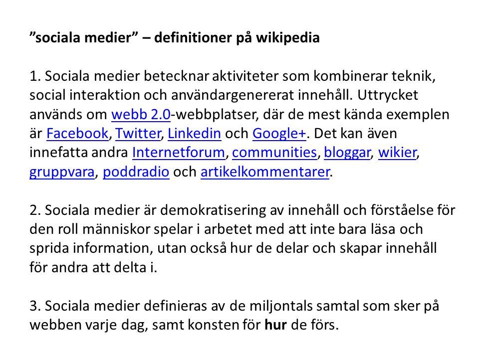 """""""sociala medier"""" – definitioner på wikipedia 1. Sociala medier betecknar aktiviteter som kombinerar teknik, social interaktion och användargenererat i"""