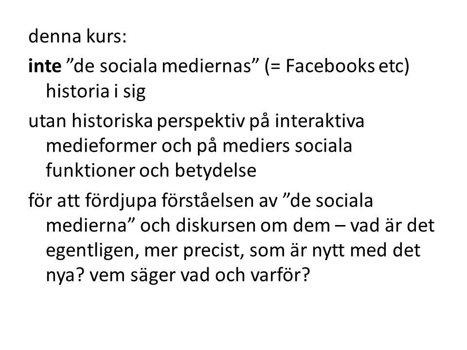 """denna kurs: inte """"de sociala mediernas"""" (= Facebooks etc) historia i sig utan historiska perspektiv på interaktiva medieformer och på mediers sociala"""