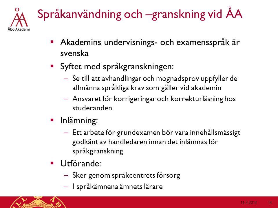 Språkanvändning och –granskning vid ÅA  Akademins undervisnings- och examensspråk är svenska  Syftet med språkgranskningen: – Se till att avhandling