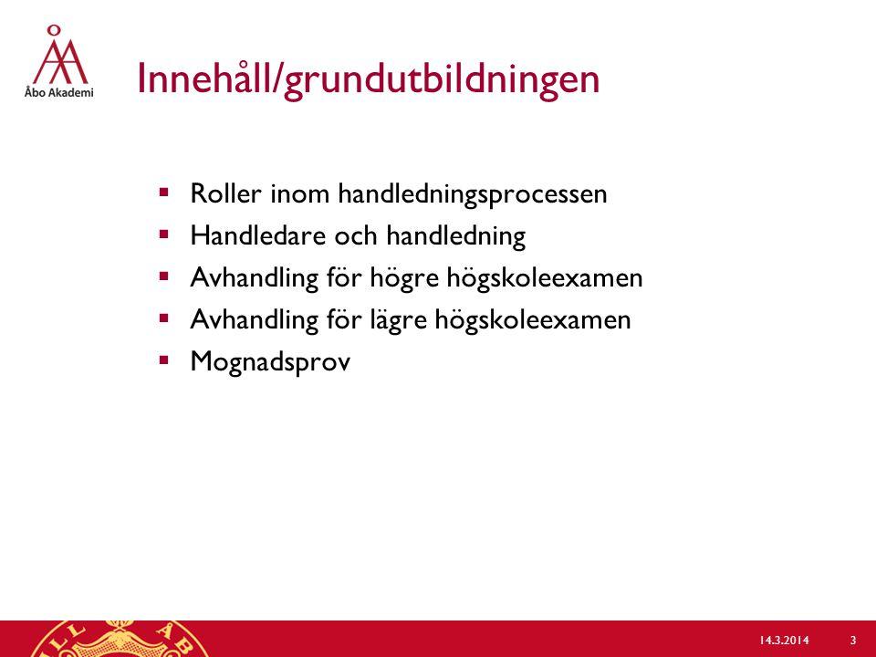 Innehåll/grundutbildningen  Roller inom handledningsprocessen  Handledare och handledning  Avhandling för högre högskoleexamen  Avhandling för läg