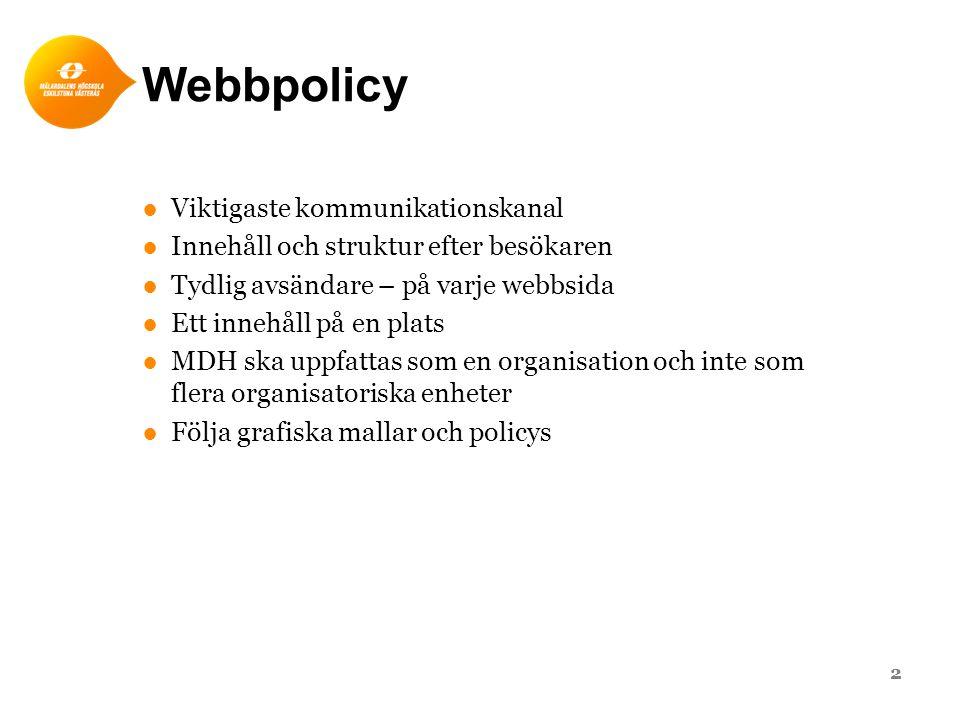 Webbpolicy ●Viktigaste kommunikationskanal ●Innehåll och struktur efter besökaren ●Tydlig avsändare – på varje webbsida ●Ett innehåll på en plats ●MDH ska uppfattas som en organisation och inte som flera organisatoriska enheter ●Följa grafiska mallar och policys 2