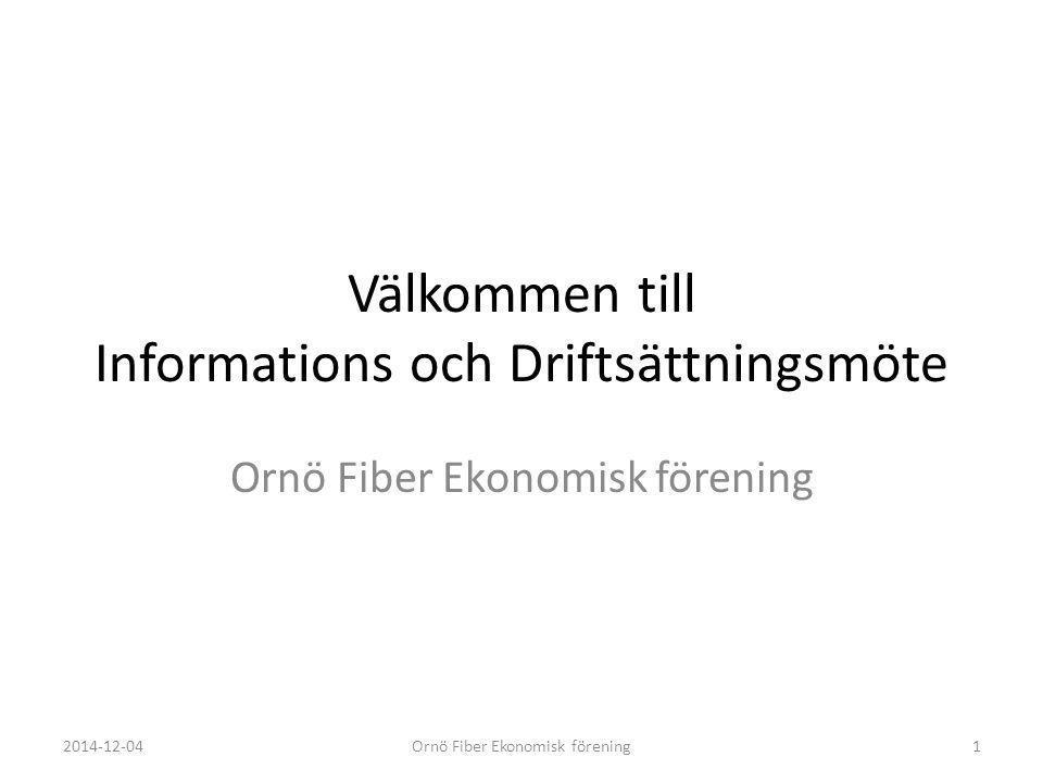 Välkommen till Informations och Driftsättningsmöte Ornö Fiber Ekonomisk förening 2014-12-04Ornö Fiber Ekonomisk förening1