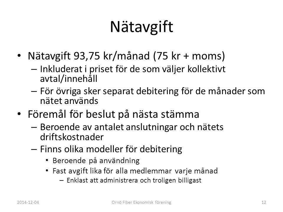 Nätavgift Nätavgift 93,75 kr/månad (75 kr + moms) – Inkluderat i priset för de som väljer kollektivt avtal/innehåll – För övriga sker separat debiteri