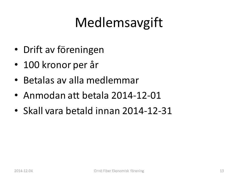 Medlemsavgift Drift av föreningen 100 kronor per år Betalas av alla medlemmar Anmodan att betala 2014-12-01 Skall vara betald innan 2014-12-31 2014-12