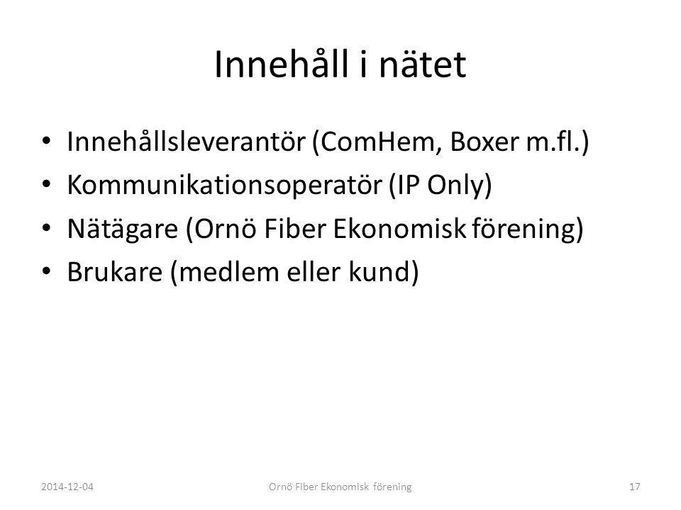 Innehåll i nätet Innehållsleverantör (ComHem, Boxer m.fl.) Kommunikationsoperatör (IP Only) Nätägare (Ornö Fiber Ekonomisk förening) Brukare (medlem e