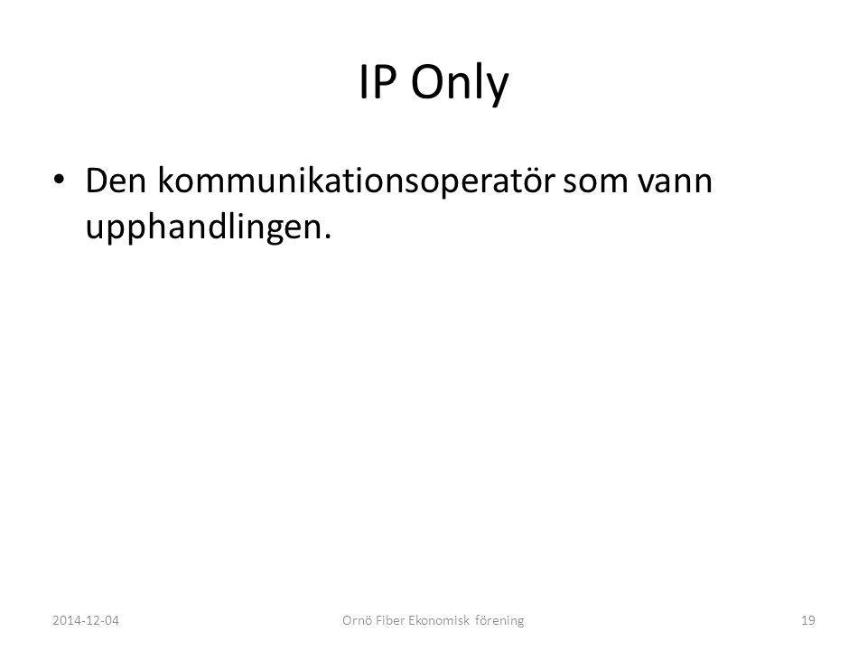 IP Only Den kommunikationsoperatör som vann upphandlingen. 2014-12-04Ornö Fiber Ekonomisk förening19