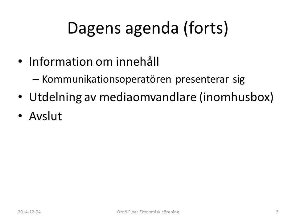 Dagens agenda (forts) Information om innehåll – Kommunikationsoperatören presenterar sig Utdelning av mediaomvandlare (inomhusbox) Avslut 2014-12-04Or