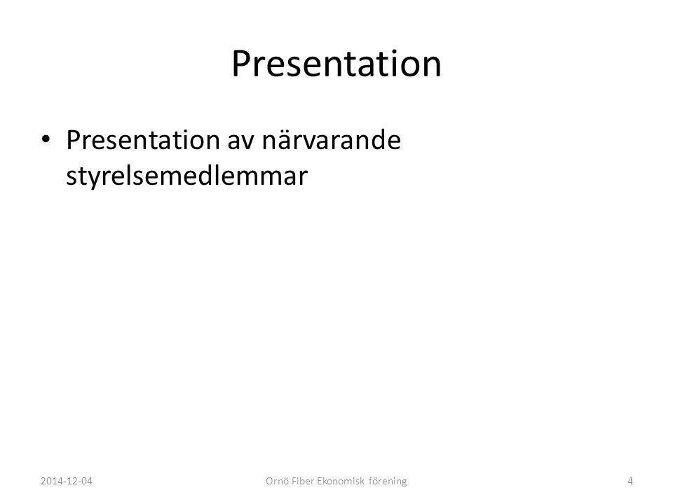 Presentation Presentation av närvarande styrelsemedlemmar 2014-12-04Ornö Fiber Ekonomisk förening4