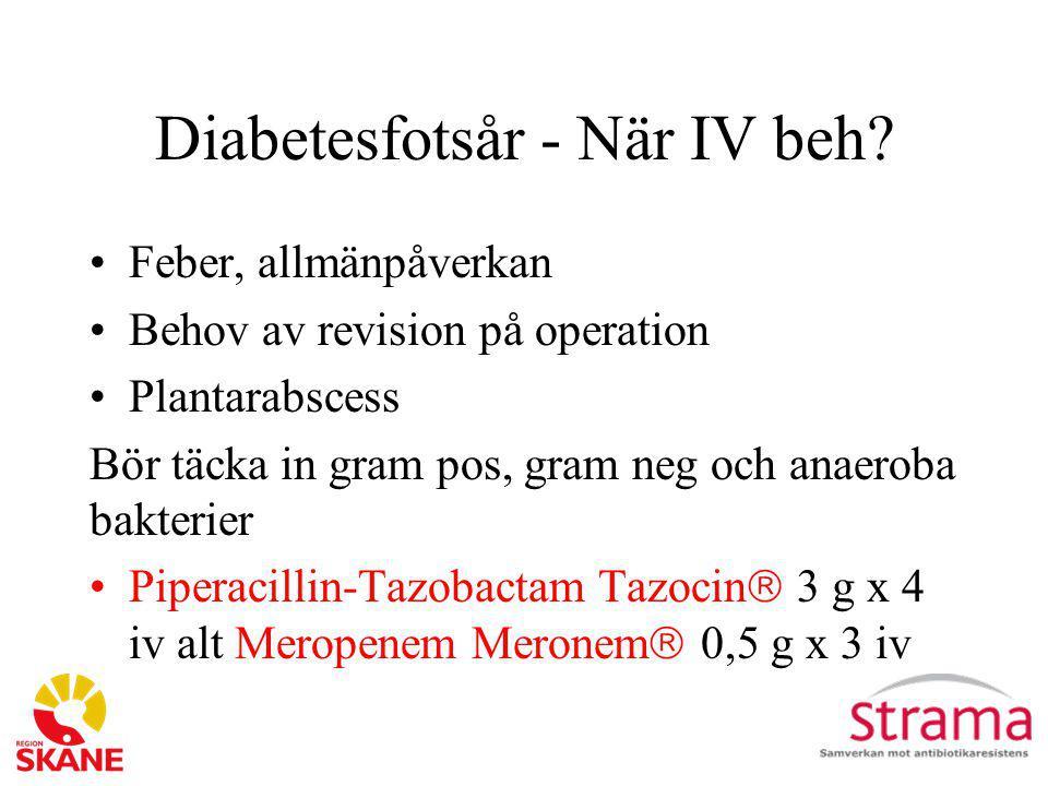 Diabetesfotsår - När IV beh? Feber, allmänpåverkan Behov av revision på operation Plantarabscess Bör täcka in gram pos, gram neg och anaeroba bakterie
