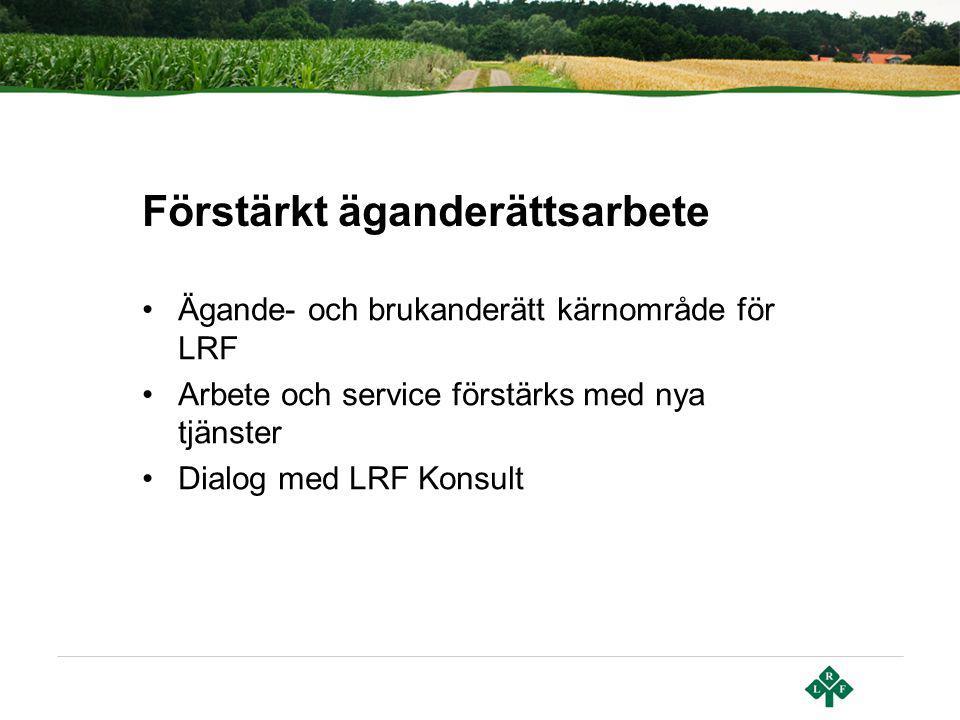 Förstärkt äganderättsarbete Ägande- och brukanderätt kärnområde för LRF Arbete och service förstärks med nya tjänster Dialog med LRF Konsult