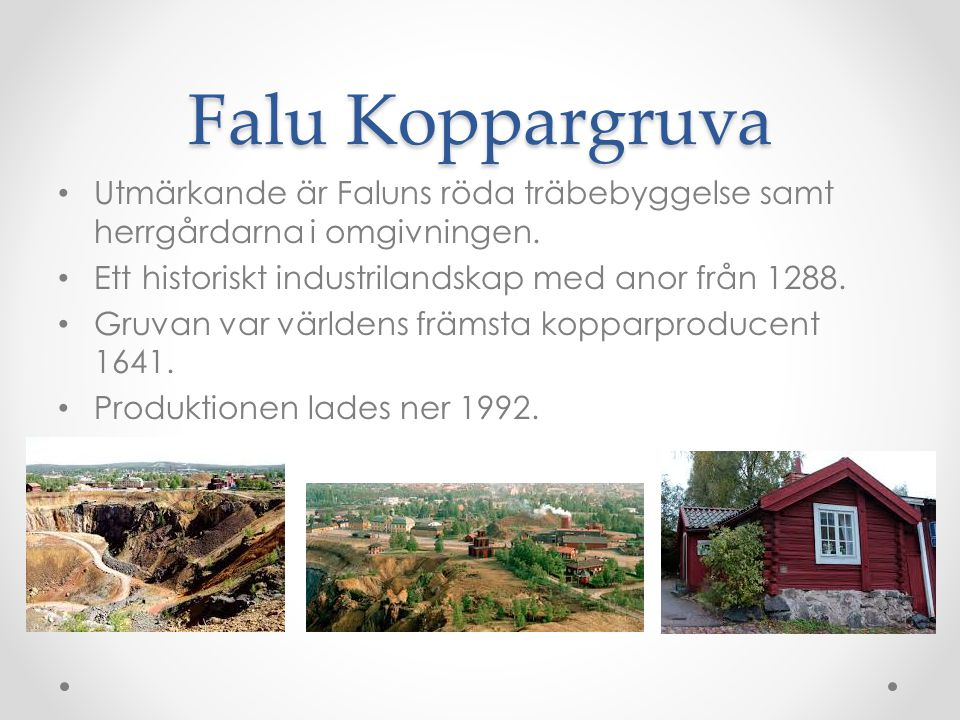 Falu Koppargruva Utmärkande är Faluns röda träbebyggelse samt herrgårdarna i omgivningen.