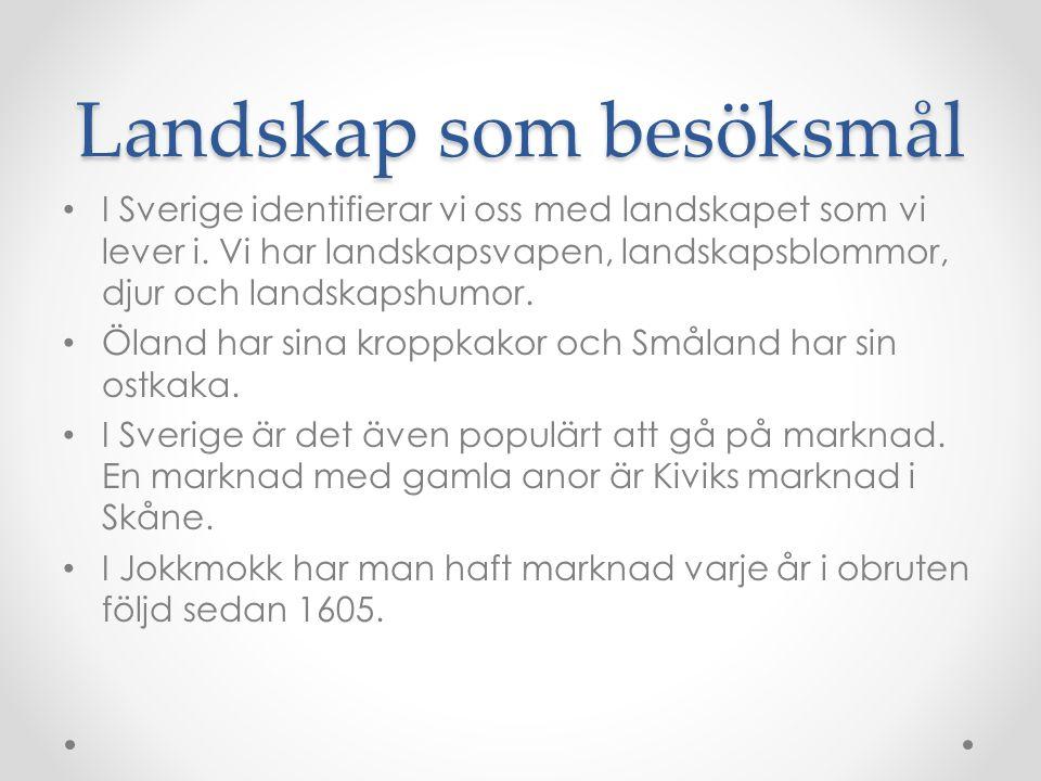 Landskap som besöksmål I Sverige identifierar vi oss med landskapet som vi lever i.