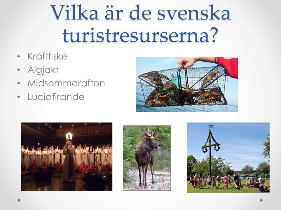 Vilka är de svenska turistresurserna Kräftfiske Älgjakt Midsommarafton Luciafirande