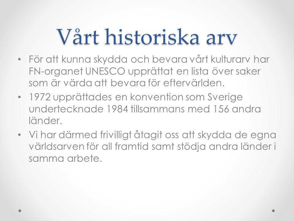 Vårt historiska arv För att kunna skydda och bevara vårt kulturarv har FN-organet UNESCO upprättat en lista över saker som är värda att bevara för eftervärlden.