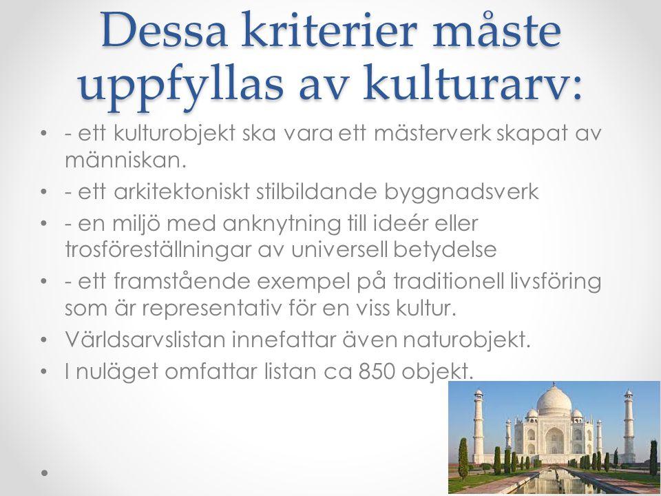 Dessa kriterier måste uppfyllas av kulturarv: - ett kulturobjekt ska vara ett mästerverk skapat av människan.