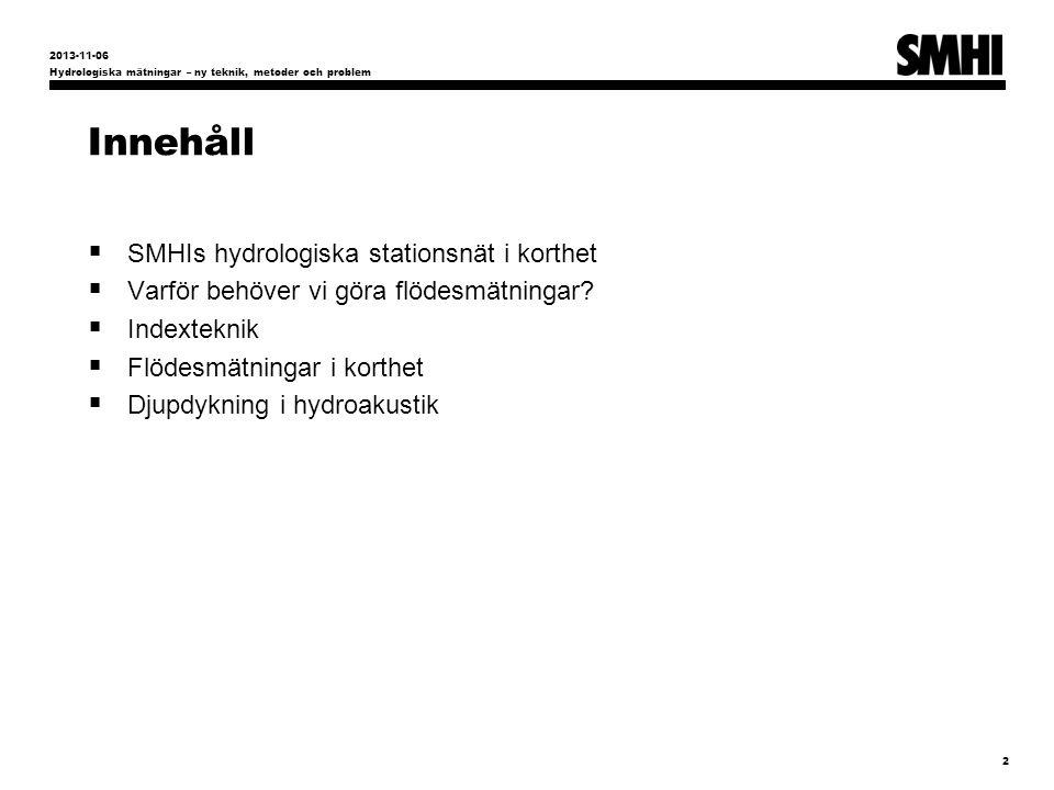 Innehåll  SMHIs hydrologiska stationsnät i korthet  Varför behöver vi göra flödesmätningar.