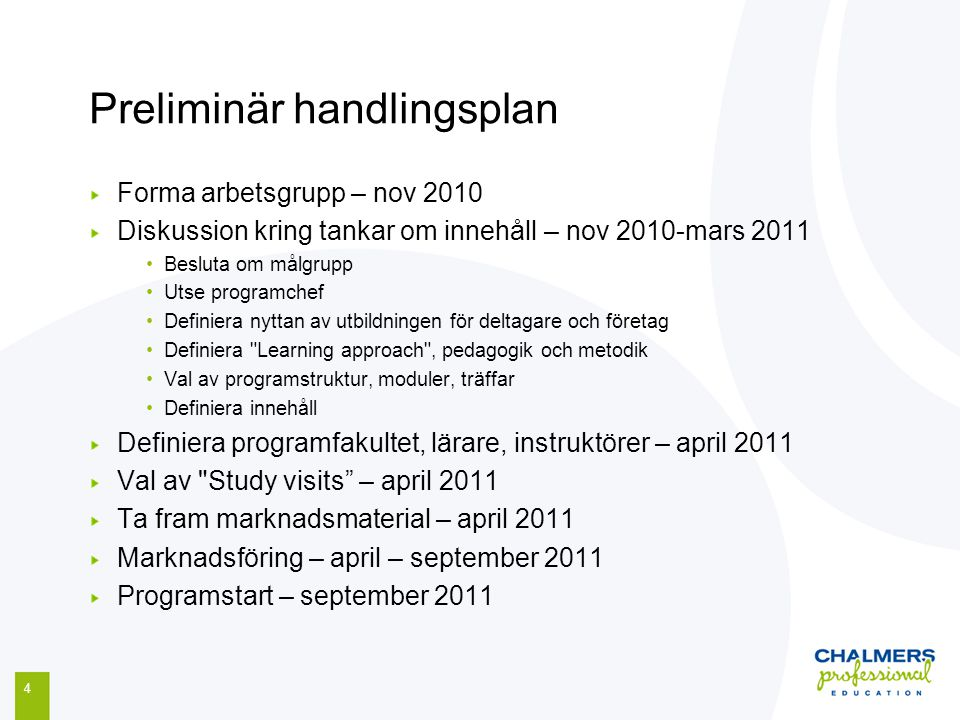 Preliminär handlingsplan 4 Forma arbetsgrupp – nov 2010 Diskussion kring tankar om innehåll – nov 2010-mars 2011 Besluta om målgrupp Utse programchef