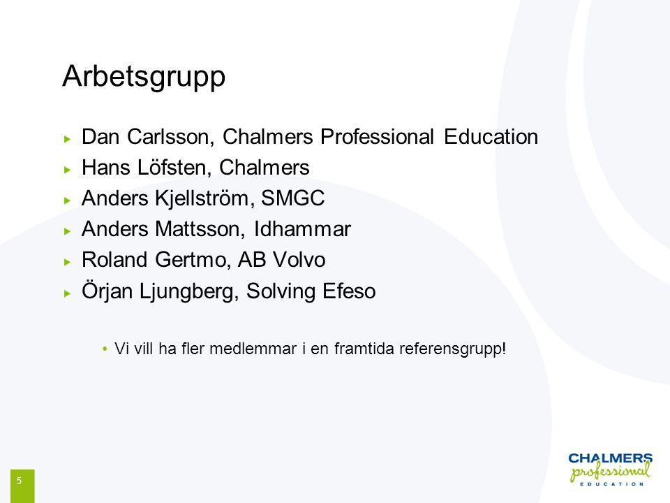 Arbetsgrupp 5 Dan Carlsson, Chalmers Professional Education Hans Löfsten, Chalmers Anders Kjellström, SMGC Anders Mattsson, Idhammar Roland Gertmo, AB