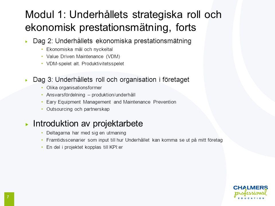 Modul 1: Underhållets strategiska roll och ekonomisk prestationsmätning, forts 7 Dag 2: Underhållets ekonomiska prestationsmätning Ekonomiska mål och