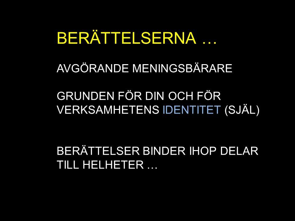 BERÄTTELSERNA … AVGÖRANDE MENINGSBÄRARE GRUNDEN FÖR DIN OCH FÖR VERKSAMHETENS IDENTITET (SJÄL) BERÄTTELSER BINDER IHOP DELAR TILL HELHETER …