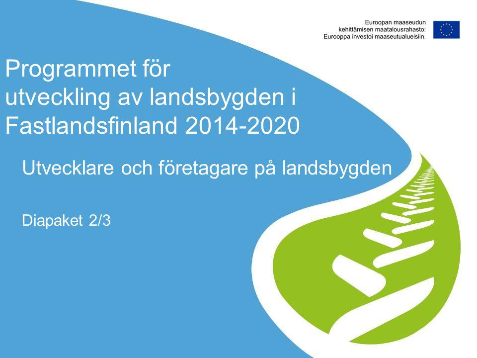 Programmet för utveckling av landsbygden i Fastlandsfinland 2014-2020 Utvecklare och företagare på landsbygden Diapaket 2/3
