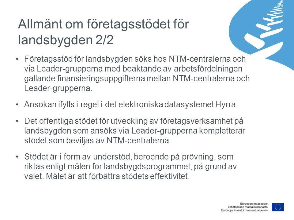 Allmänt om företagsstödet för landsbygden 2/2 Företagsstöd för landsbygden söks hos NTM-centralerna och via Leader-grupperna med beaktande av arbetsfö