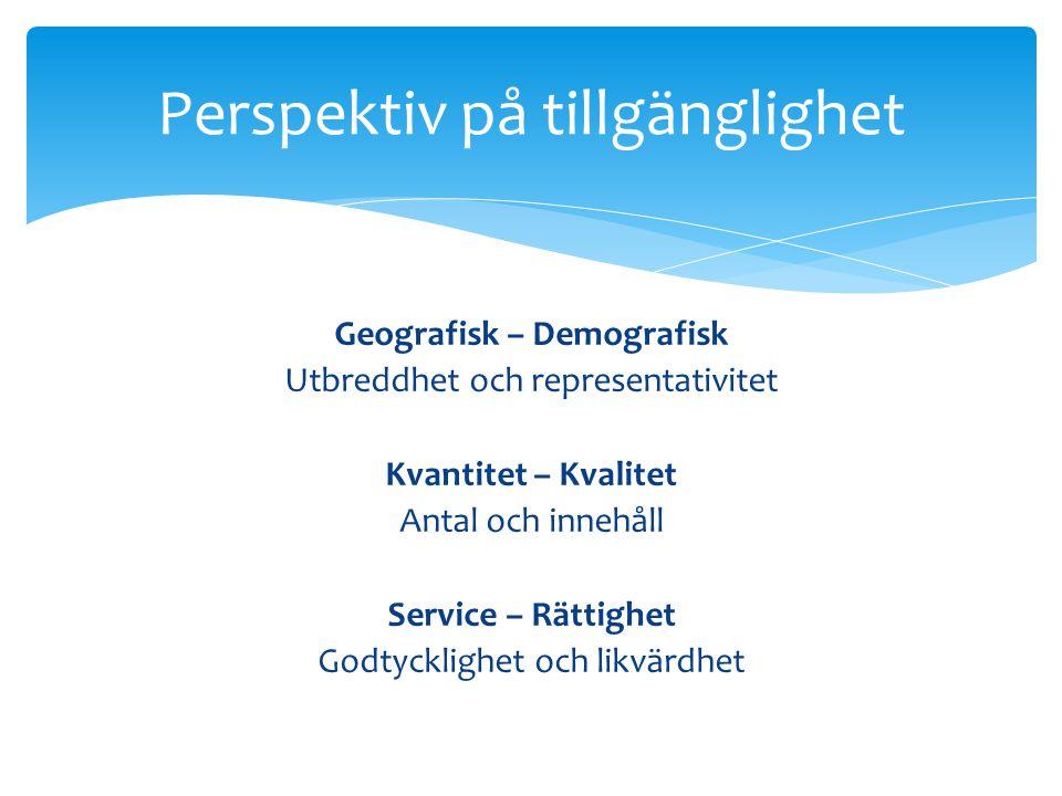 Geografisk – Demografisk Utbreddhet och representativitet Kvantitet – Kvalitet Antal och innehåll Service – Rättighet Godtycklighet och likvärdhet Perspektiv på tillgänglighet