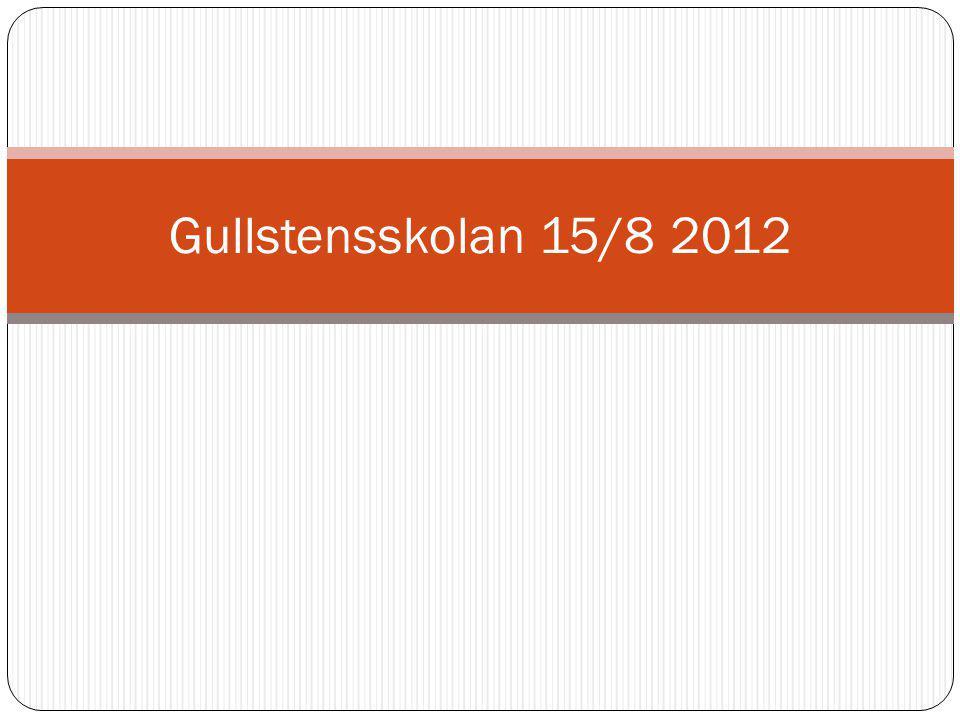 Gullstensskolan 15/8 2012