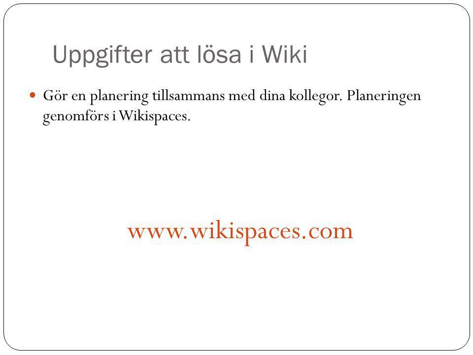 Uppgifter att lösa i Wiki Gör en planering tillsammans med dina kollegor.