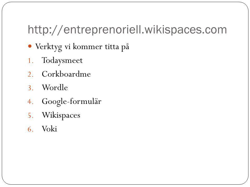http://entreprenoriell.wikispaces.com Verktyg vi kommer titta på 1.