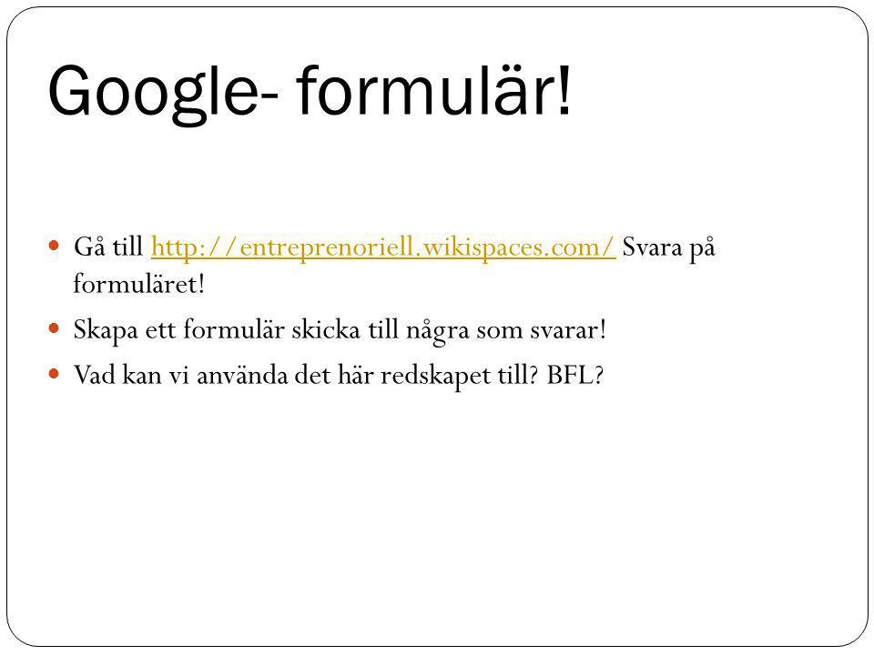 Gå till http://entreprenoriell.wikispaces.com/ Svara på formuläret!http://entreprenoriell.wikispaces.com/ Skapa ett formulär skicka till några som svarar.