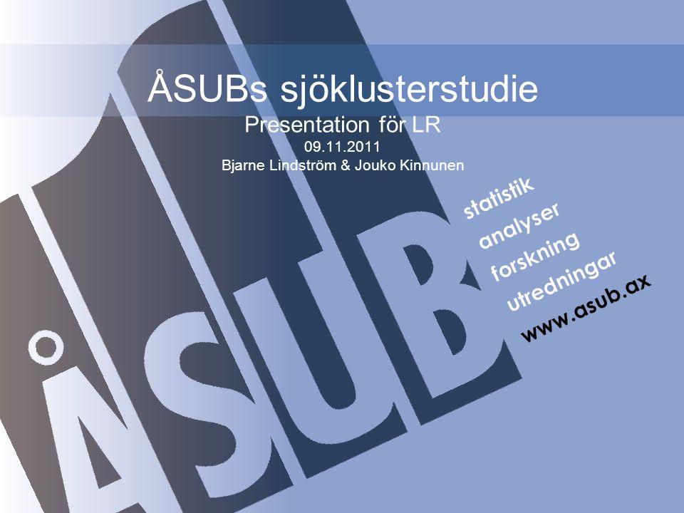 ÅSUBs sjöklusterstudie Presentation för LR 09.11.2011 Bjarne Lindström & Jouko Kinnunen