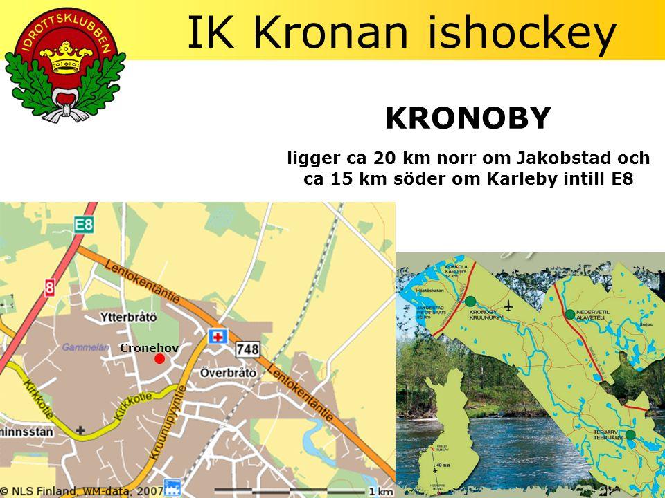 IK Kronan ishockey KRONOBY ligger ca 20 km norr om Jakobstad och ca 15 km söder om Karleby intill E8 Cronehov