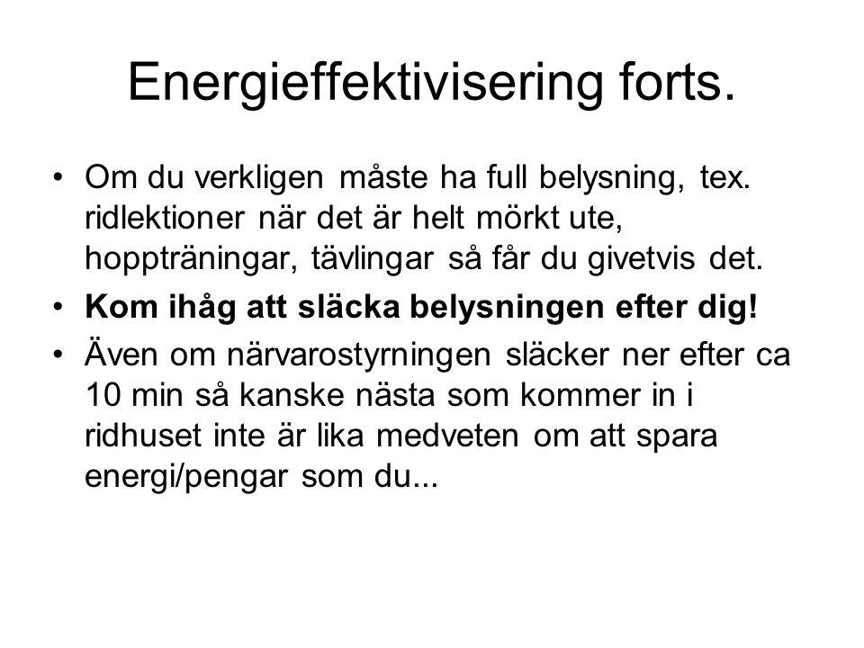 Energieffektivisering forts. Om du verkligen måste ha full belysning, tex. ridlektioner när det är helt mörkt ute, hoppträningar, tävlingar så får du