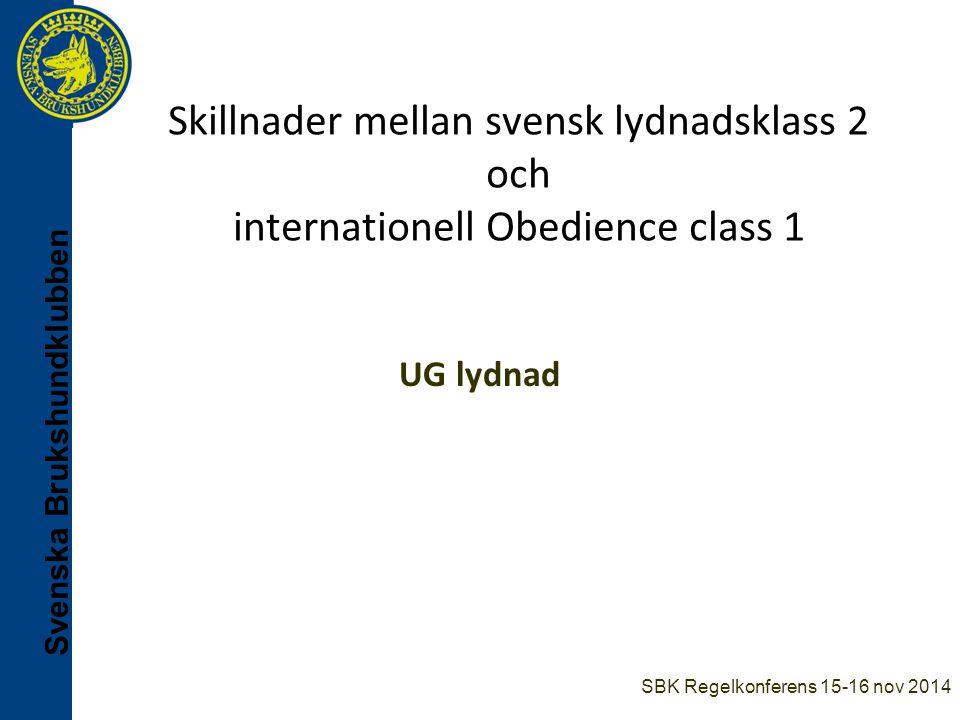 Skillnader mellan svensk lydnadsklass 2 och internationell Obedience class 1 UG lydnad SBK Regelkonferens 15-16 nov 2014