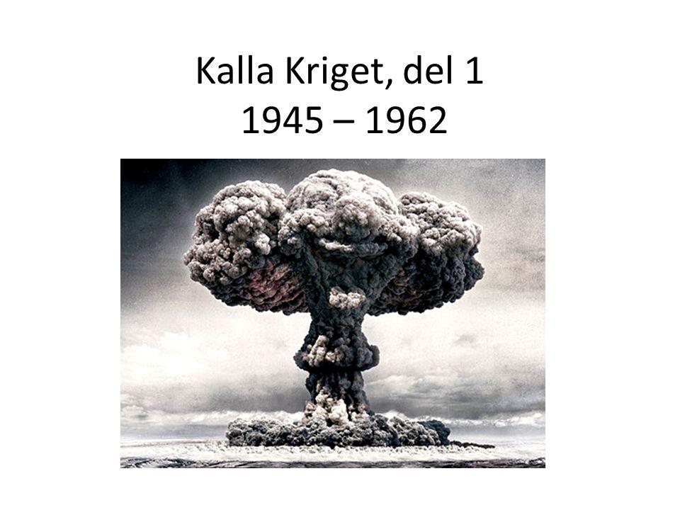 Kalla Kriget, del 1 1945 – 1962