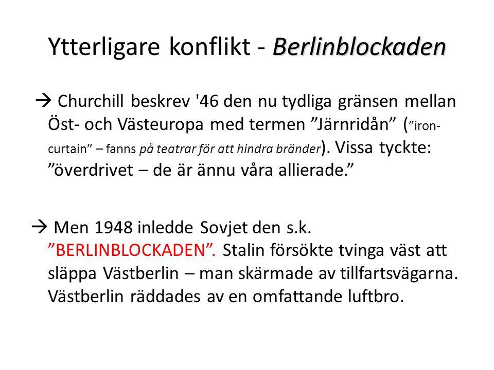 Berlinblockaden Ytterligare konflikt - Berlinblockaden  Churchill beskrev 46 den nu tydliga gränsen mellan Öst- och Västeuropa med termen Järnridån ( iron- curtain – fanns på teatrar för att hindra bränder ).