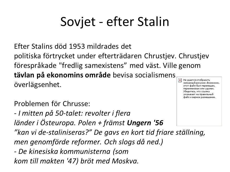 Sovjet - efter Stalin Efter Stalins död 1953 mildrades det politiska förtrycket under efterträdaren Chrustjev.
