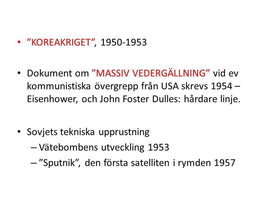 KOREAKRIGET , 1950-1953 Dokument om MASSIV VEDERGÄLLNING vid ev kommunistiska övergrepp från USA skrevs 1954 – Eisenhower, och John Foster Dulles: hårdare linje.