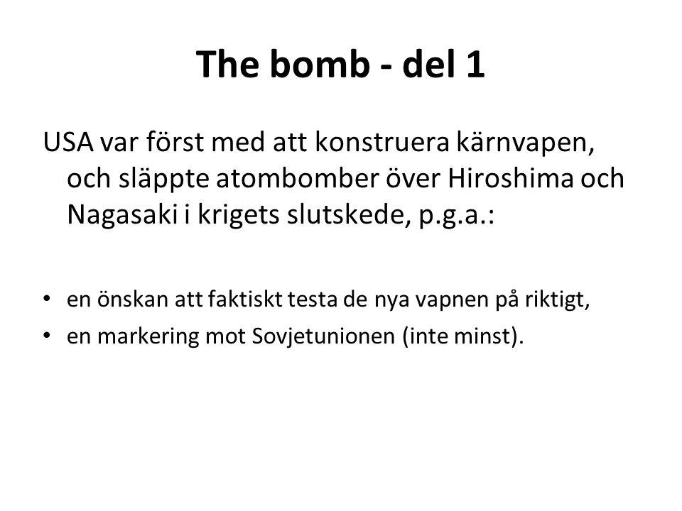 The bomb - del 1 USA var först med att konstruera kärnvapen, och släppte atombomber över Hiroshima och Nagasaki i krigets slutskede, p.g.a.: en önskan att faktiskt testa de nya vapnen på riktigt, en markering mot Sovjetunionen (inte minst).